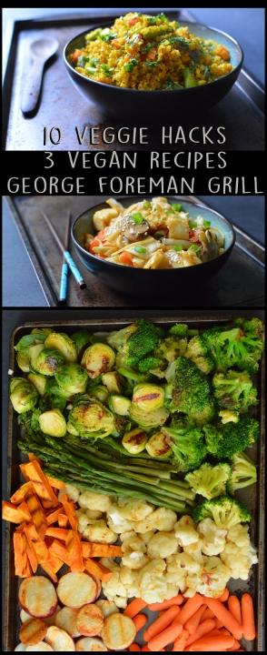 10 Veggie Hacks + 3 Vegan Recipe - George Foreman Vegetables! - Rich Bitch Cooking Blog